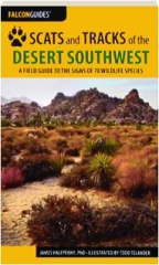 SCATS AND TRACKS OF THE DESERT SOUTHWEST, SECOND EDITION: A Field Guide to the Signs of 70 Wildlife Species