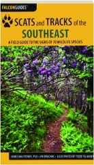 SCATS AND TRACKS OF THE SOUTHEAST, SECOND EDITION: A Field Guide to the Signs of 70 Wildlife Species