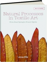 NATURAL PROCESSES IN TEXTILE ART: From Rust Dyeing to Found Objects