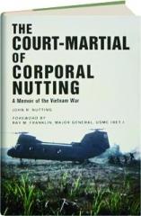 THE COURT-MARTIAL OF CORPORAL NUTTING: A Memoir of the Vietnam War