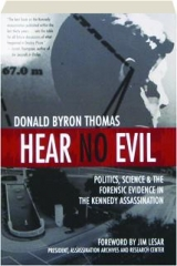 HEAR NO EVIL: Politics, Science & the Forensic Evidence in the Kennedy Assassination