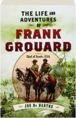 THE LIFE AND ADVENTURES OF FRANK GROUARD
