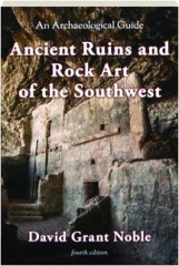 ANCIENT RUINS AND ROCK ART OF THE SOUTHWEST, FOURTH EDITION: An Archaeological Guide