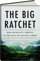 THE BIG RATCHET: How Humanity Thrives in the Face of Natural Crisis