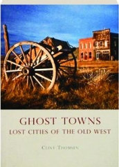 GHOST TOWNS: Lost Cities of the Old West