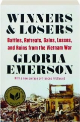 WINNERS & LOSERS: Battles, Retreats, Gains, Losses, and Ruins from the Vietnam War
