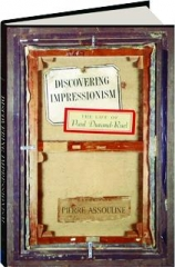 DISCOVERING IMPRESSIONISM: The Life of Paul Durand-Ruel