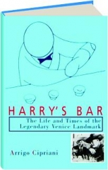 HARRY'S BAR: The Life and Times of the Legendary Venice Landmark
