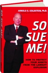 SO SUE ME! How to Protect Your Assets from the Lawsuit Explosion