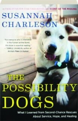 THE POSSIBILITY DOGS: What I Learned from Second-Chance Rescues About Service, Hope, and Healing