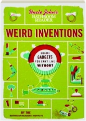 UNCLE JOHN'S BATHROOM READER WEIRD INVENTIONS: Bizarre Gadgets You Can't Live Without