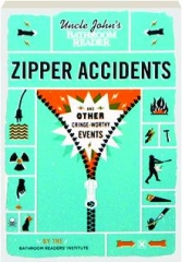 UNCLE JOHN'S BATHROOM READER ZIPPER ACCIDENTS: And Other Cringe-Worthy Events