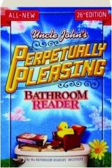 UNCLE JOHN'S PERPETUALLY PLEASING BATHROOM READER, 26TH EDITION