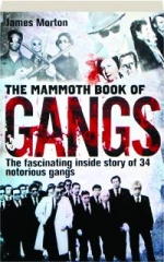 THE MAMMOTH BOOK OF GANGS: The Fascinating Inside Story of 34 Notorious Gangs