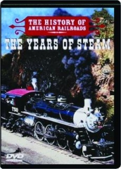 THE YEARS OF STEAM: The History of American Railroads