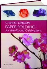 CHINESE ORIGAMI: Paper Folding for Year-Round Celebrations