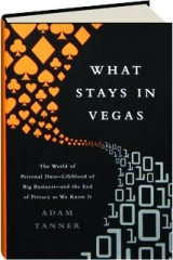 WHAT STAYS IN VEGAS: The World of Personal Data, Lifeblood of Big Business, and the End of Privacy as We Know It