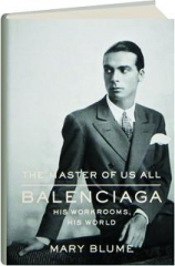 THE MASTER OF US ALL: Balenciaga--His Workrooms, His World