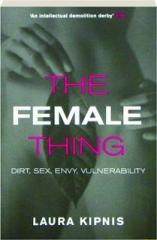 THE FEMALE THING: Dirt, Sex, Envy, Vulnerability