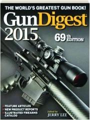 GUN DIGEST 2015, 69TH EDITION: The World's Greatest Gun Book!