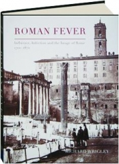 ROMAN FEVER: Influence, Infection and the Image of Rome, 1700-1870