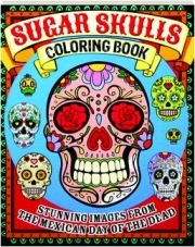 SUGAR SKULLS COLORING BOOK: Stunning Images from the Mexican Day of the Dead