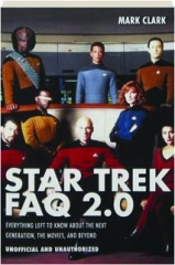 STAR TREK FAQ 2.0: Everything Left to Know About the Next Generation, the Movies, and Beyond