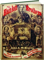 THE HANLON BROTHERS: Their Amazing Acrobatics, Pantomimes and Stage Spectacles