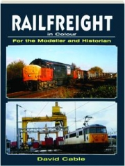 RAILFREIGHT IN COLOUR: For the Modeller and Historian