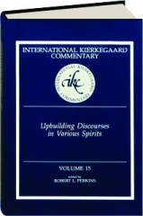 UPBUILDING DISCOURSES IN VARIOUS SPIRITS, VOLUME 15: International Kierkegaard Commentary