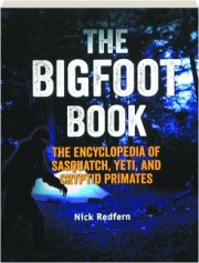 THE BIGFOOT BOOK: The Encyclopedia of Sasquatch, Yeti, and Cryptid Primates