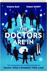 THE DOCTORS ARE IN: The Essential and Unofficial Guide to the Doctor Who's Greatest Time Lord