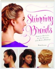 STUNNING BRAIDS: Gorgeous Hairstyles for Any Occasion from Work to Weddings