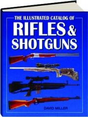 THE ILLUSTRATED CATALOG OF RIFLES & SHOTGUNS