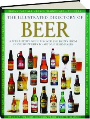 THE ILLUSTRATED DIRECTORY OF BEER: A Beer Lover's Guide to over 1500 Brews from Iconic Breweries to Artisan Beermakers