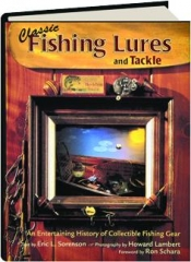 CLASSIC FISHING LURES AND TACKLE: An Entertaining History of Collectible Fishing Gear