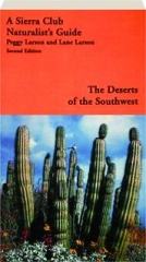 THE DESERTS OF THE SOUTHWEST, SECOND EDITION: A Sierra Club Naturalist's Guide