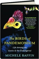 THE BIRDS OF PANDEMONIUM: Life Among the Exotic & the Endangered