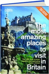 THE MOST AMAZING PLACES TO VISIT IN BRITAIN, REVISED: The 1000 Most Unusual, Beautiful and Captivating Spots in Britain