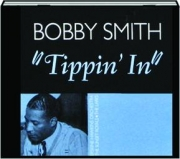 """BOBBY SMITH: """"Tippin' In."""""""