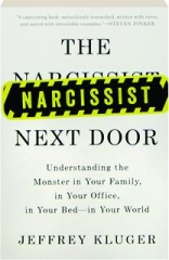 THE NARCISSIST NEXT DOOR: Understanding the Monster in Your Family, in Your Office, in Your Bed--in Your World