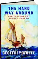 THE HARD WAY AROUND: The Passages of Joshua Slocum