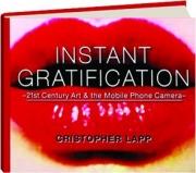 INSTANT GRATIFICATION: 21st Century Art & the Mobile Phone Camera