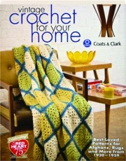 VINTAGE CROCHET FOR YOUR HOME: Best-Loved Patterns for Afghans, Rugs and More from 1920-1959
