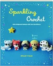 SPARKLING CROCHET: Make Amigurumi Animals with Yarn That Glitters