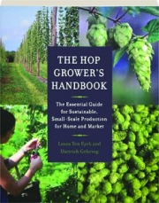 THE HOP GROWER'S HANDBOOK: The Essential Guide for Sustainable, Small-Scale Production for Home and Market