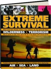 EXTREME SURVIVAL: Wilderness, Terrorism, Air, Sea, Land