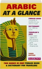 ARABIC AT A GLANCE, THIRD EDITION: Phrase Book & Dictionary for Travelers