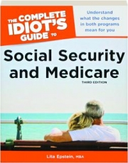 THE COMPLETE IDIOT'S GUIDE TO SOCIAL SECURITY AND MEDICARE, THIRD EDITION