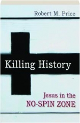 KILLING HISTORY: Jesus in the No-Spin Zone